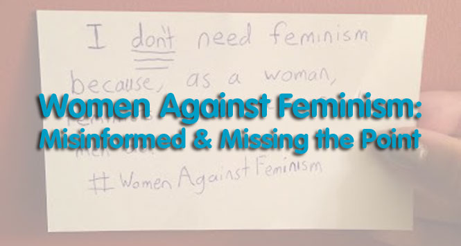 Women Against Feminism: Misinformed & Missing the Point
